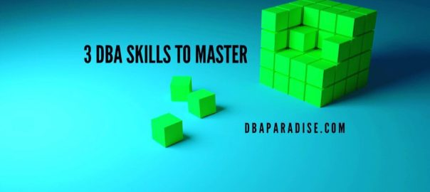 3 DBA Skills To Master - Curiosity, Speak Users Language, Big Picture Thinking