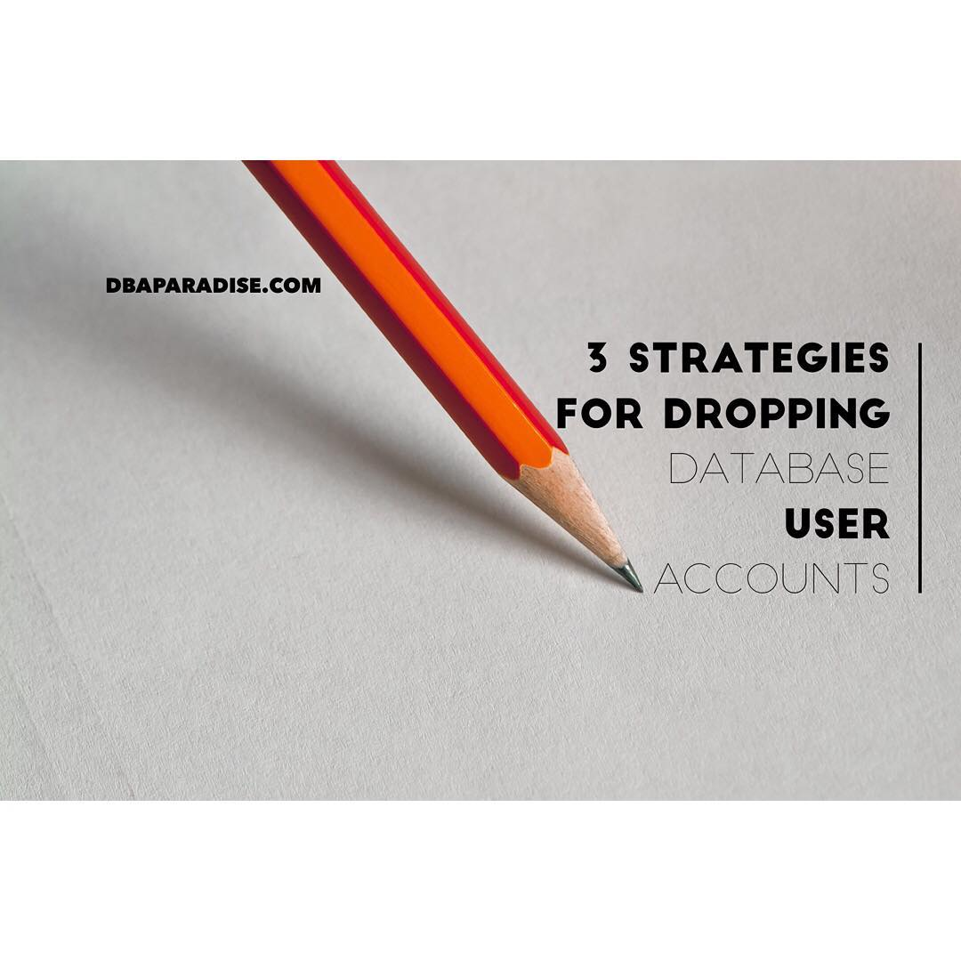 3 Strategies For Dropping Database User Accounts