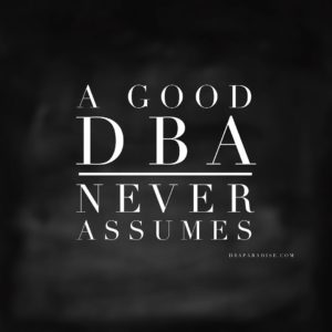 Good DBA Never Assumes
