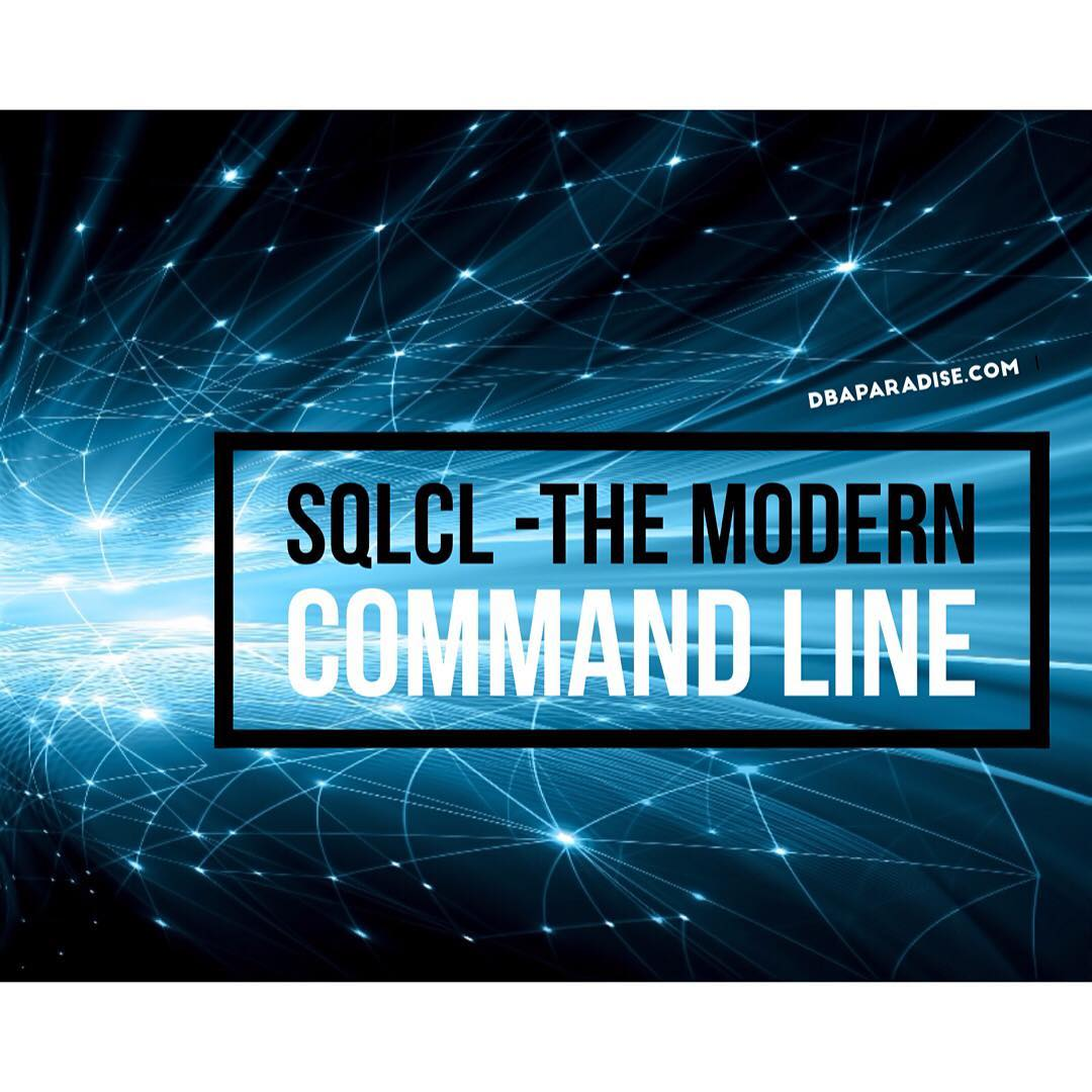 5 Reasons You Will Love SQLcl And Start Using It
