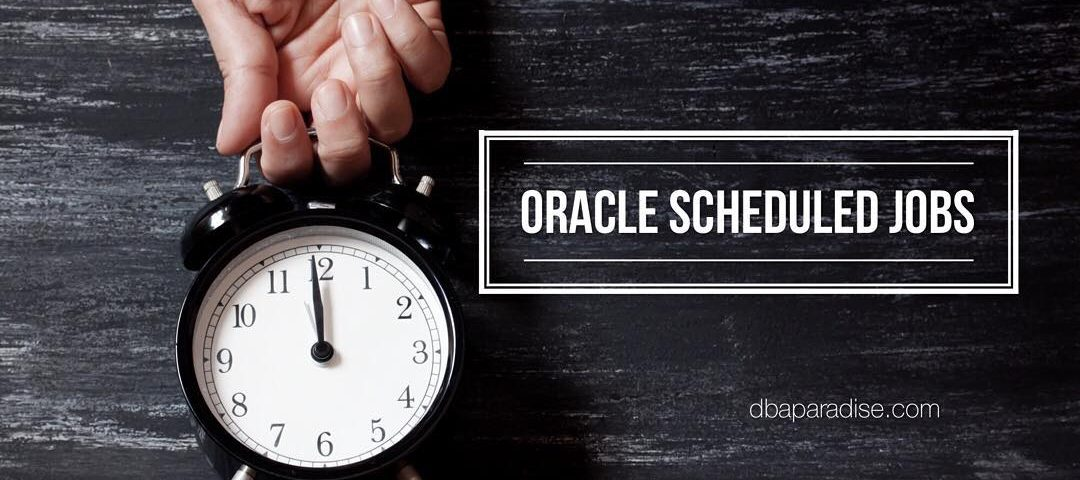 All You Need To Know About Oracle Scheduled Jobs